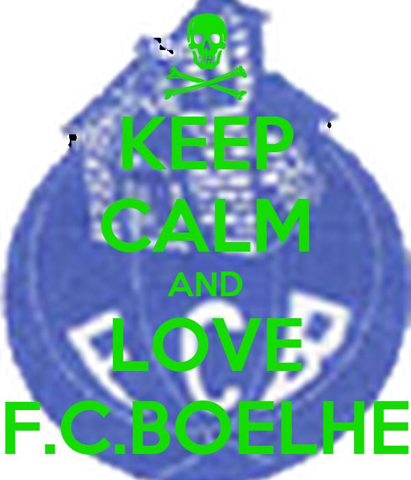 KEEP CALM AND LOVE F.C.BOELHE