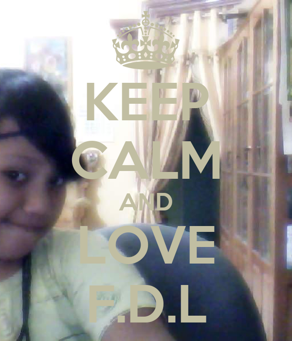 KEEP CALM AND LOVE F.D.L