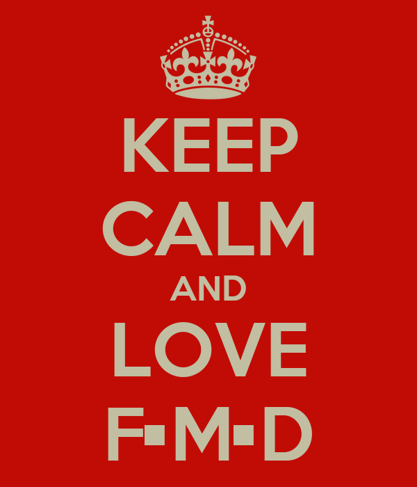 KEEP CALM AND LOVE F•M•D