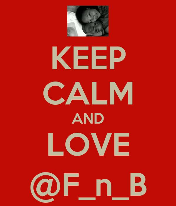 KEEP CALM AND LOVE @F_n_B