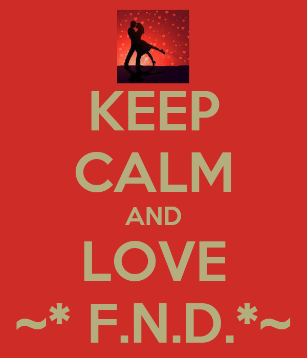 KEEP CALM AND LOVE ~* F.N.D.*~
