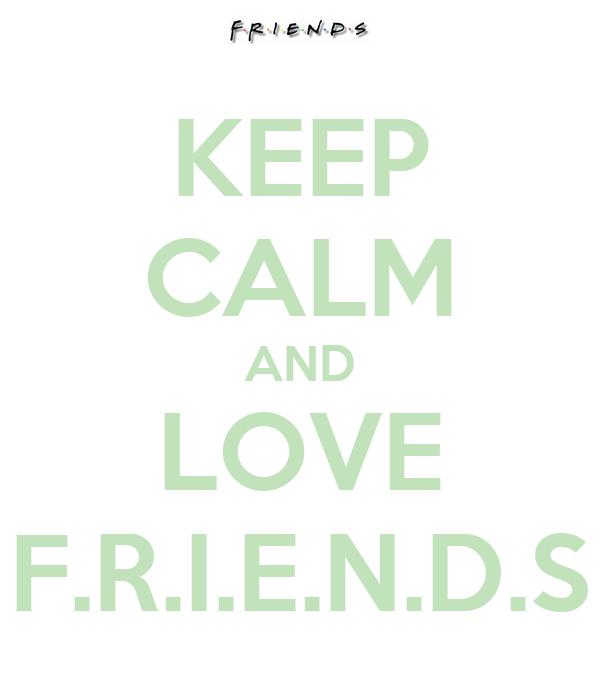 KEEP CALM AND LOVE F.R.I.E.N.D.S