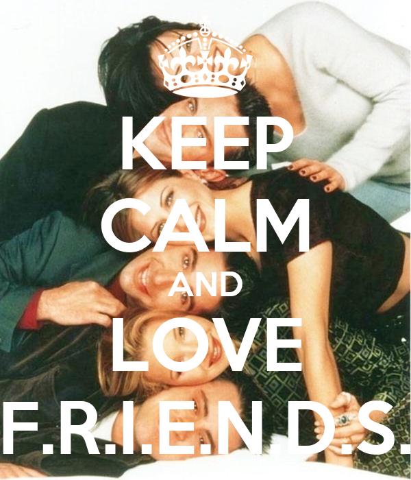 KEEP CALM AND LOVE F.R.I.E.N.D.S.