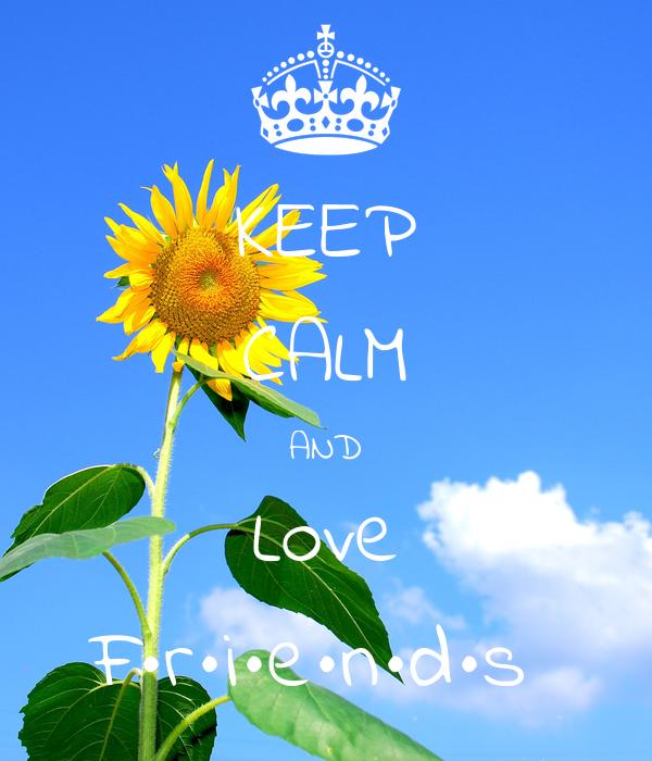KEEP CALM AND Love F•r•i•e•n•d•s