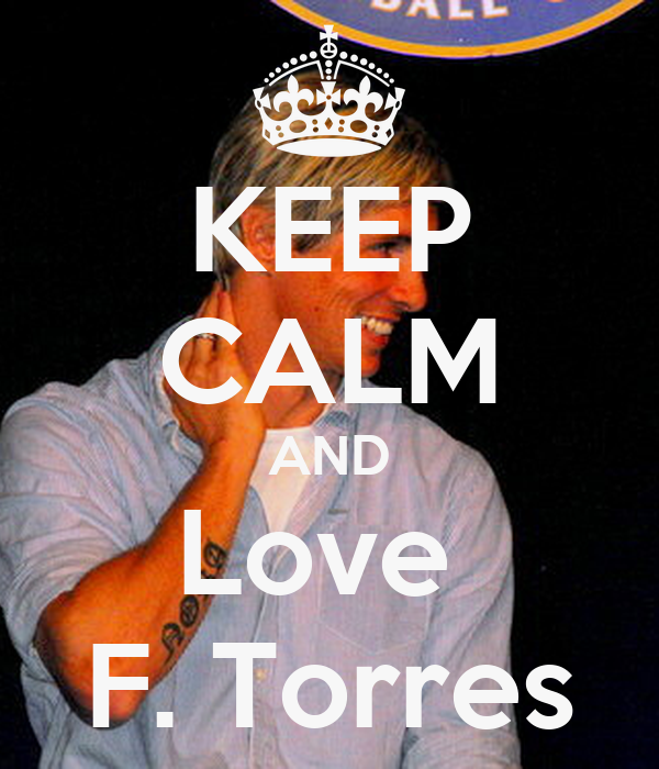 KEEP CALM AND Love  F. Torres