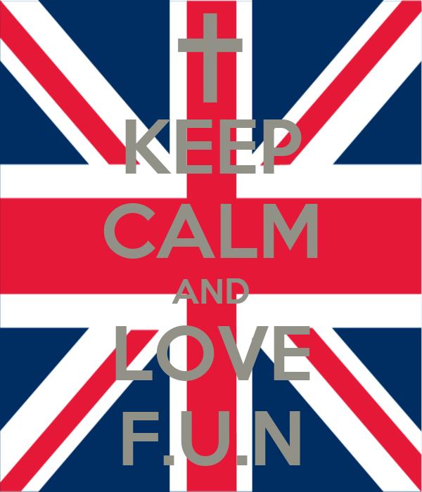 KEEP CALM AND LOVE F.U.N