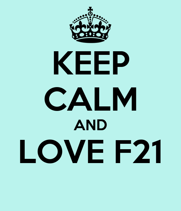 KEEP CALM AND LOVE F21