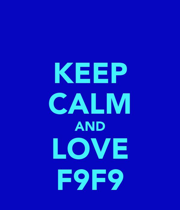 KEEP CALM AND LOVE F9F9