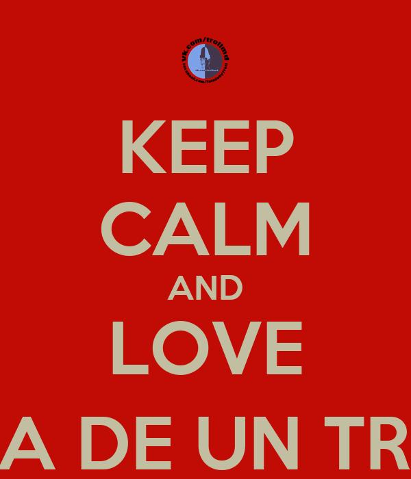 KEEP CALM AND LOVE FAȚA DE UN TROLL