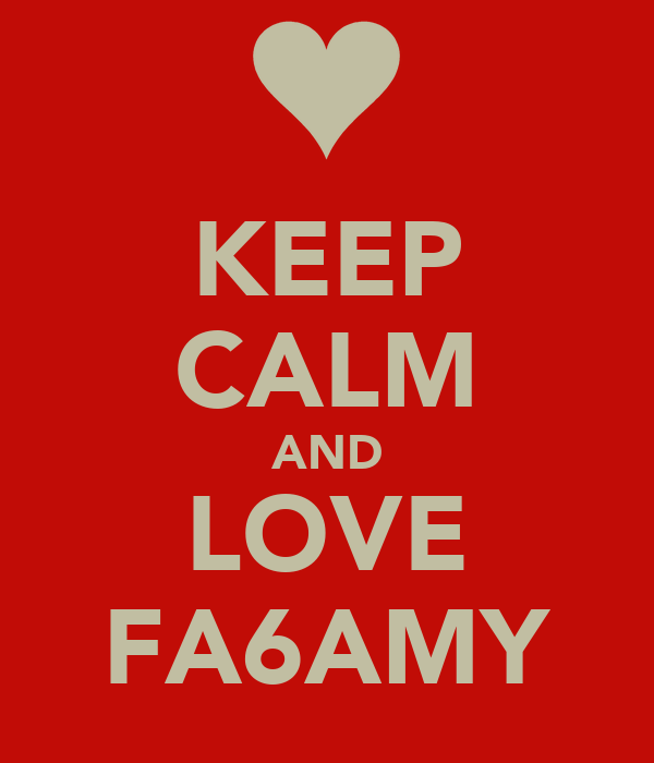KEEP CALM AND LOVE FA6AMY