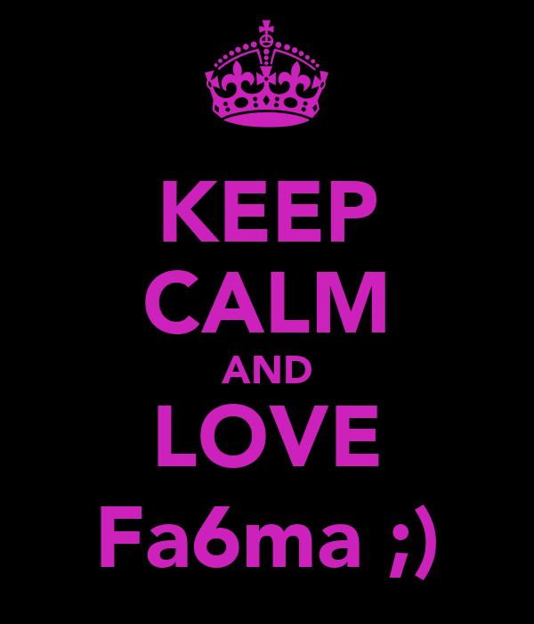KEEP CALM AND LOVE Fa6ma ;)