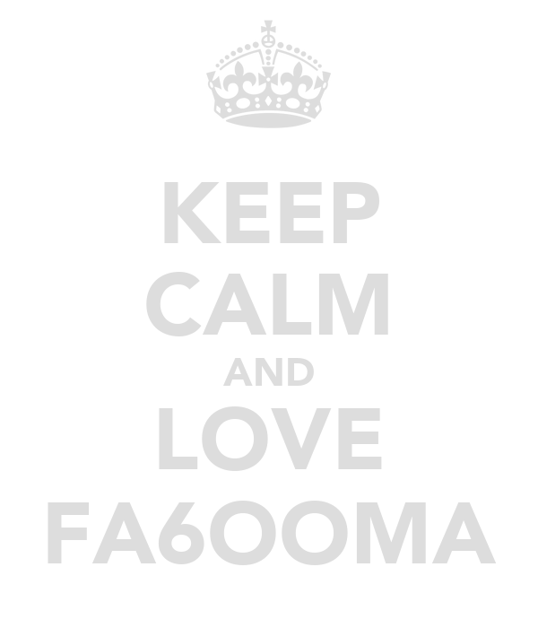 KEEP CALM AND LOVE FA6OOMA