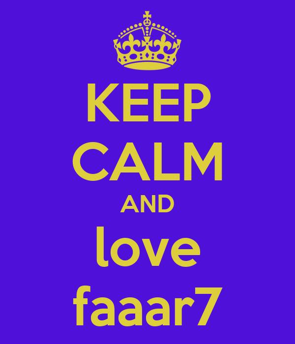 KEEP CALM AND love faaar7