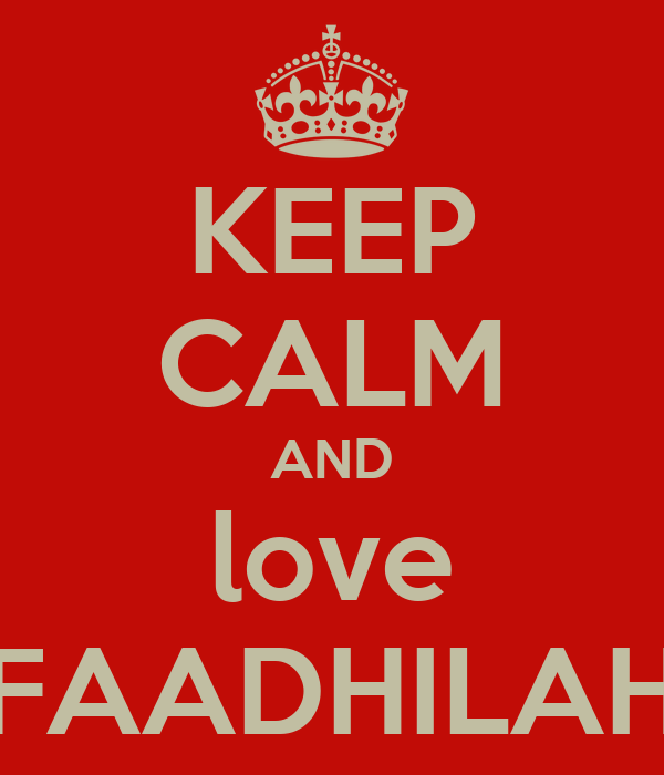 KEEP CALM AND love FAADHILAH