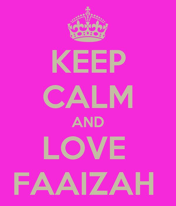 KEEP CALM AND LOVE  FAAIZAH