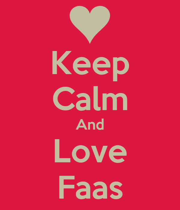 Keep Calm And Love Faas