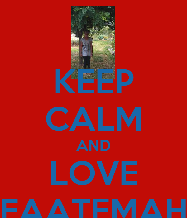 KEEP CALM AND LOVE FAATEMAH