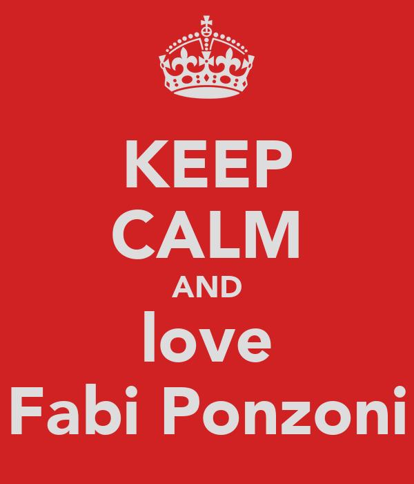 KEEP CALM AND love Fabi Ponzoni