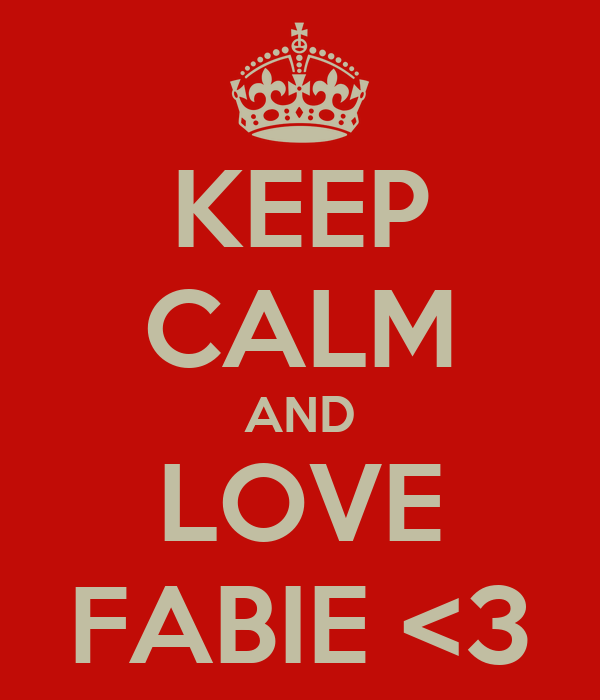 KEEP CALM AND LOVE FABIE <3