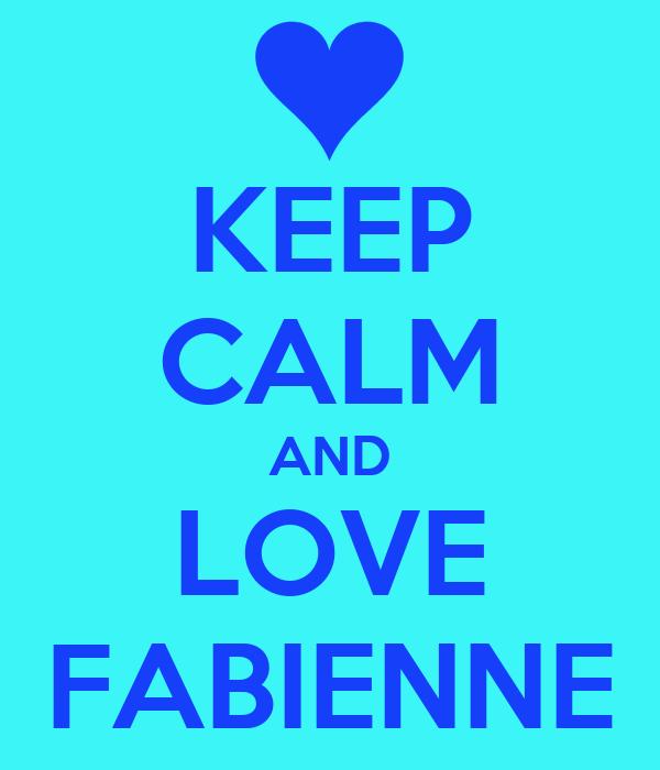 KEEP CALM AND LOVE FABIENNE