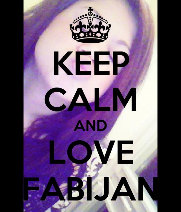 KEEP CALM AND LOVE FABIJAN