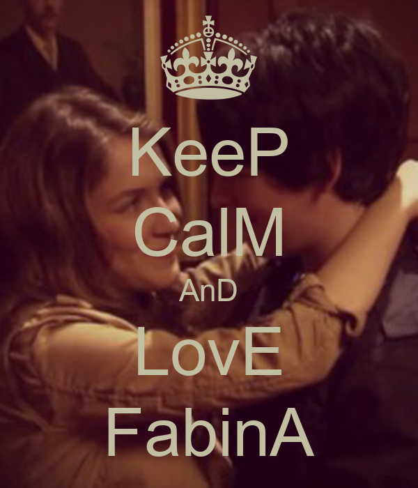 KeeP CalM AnD LovE FabinA