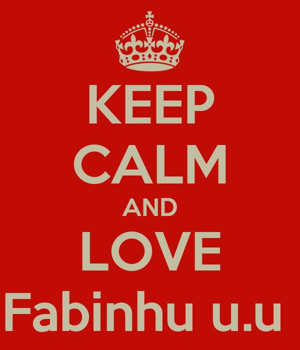 KEEP CALM AND LOVE Fabinhu u.u