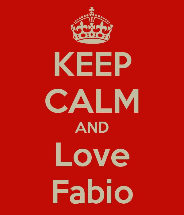 KEEP CALM AND Love Fabio