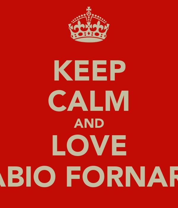 KEEP CALM AND LOVE FABIO FORNARO