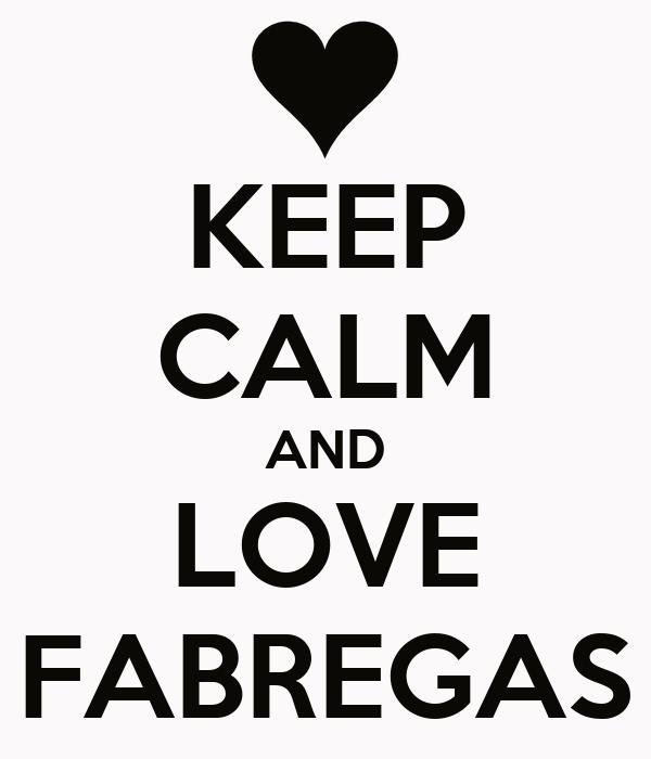 KEEP CALM AND LOVE FABREGAS