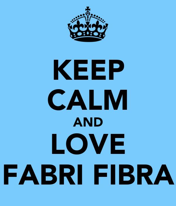 KEEP CALM AND LOVE FABRI FIBRA
