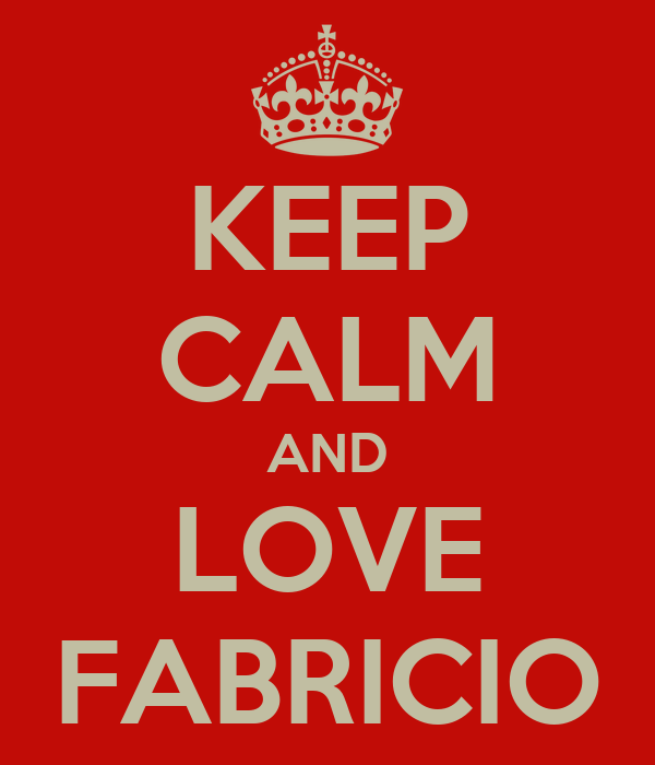 KEEP CALM AND LOVE FABRICIO