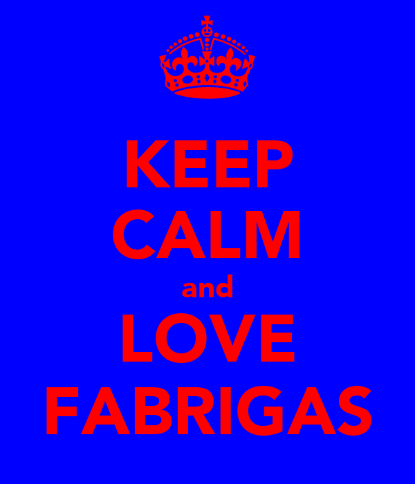 KEEP CALM and LOVE FABRIGAS