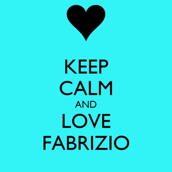 KEEP CALM AND LOVE FABRIZIO
