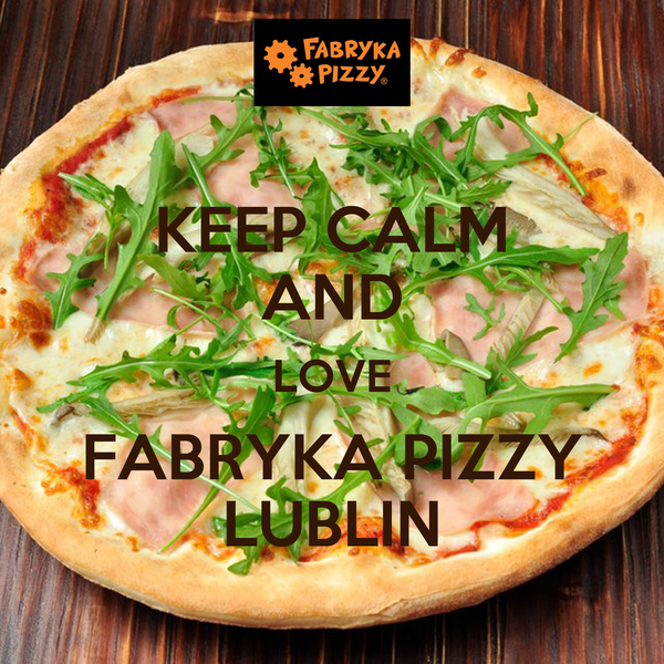 KEEP CALM AND LOVE FABRYKA PIZZY LUBLIN