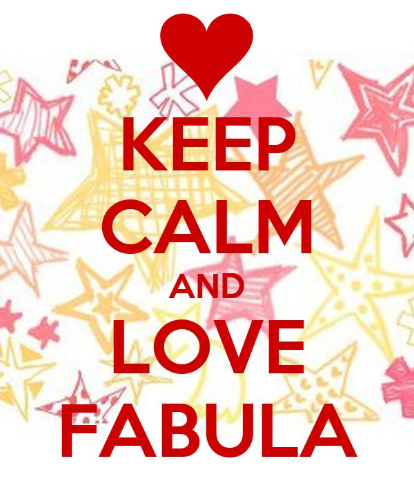 KEEP CALM AND LOVE FABULA