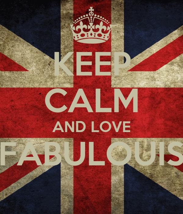 KEEP CALM AND LOVE FABULOUIS