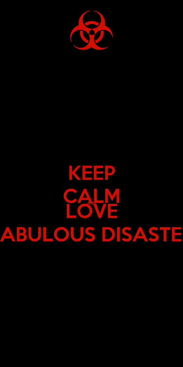 KEEP CALM AND LOVE FABULOUS DISASTER