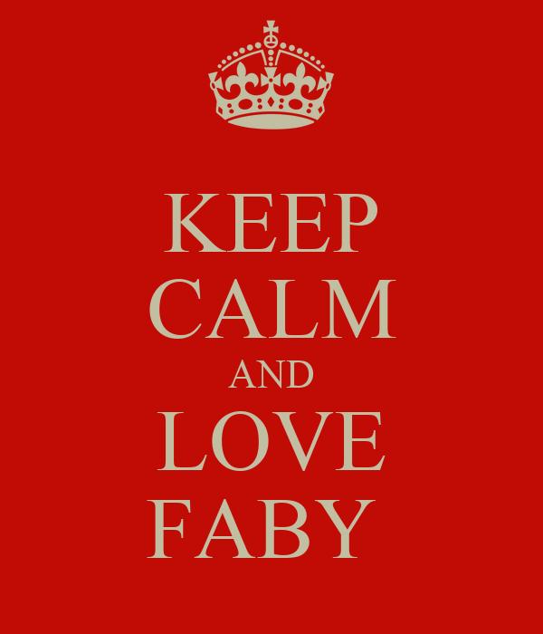 KEEP CALM AND LOVE FABY