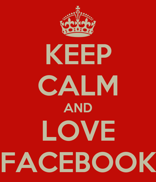 KEEP CALM AND LOVE FACEBOOK