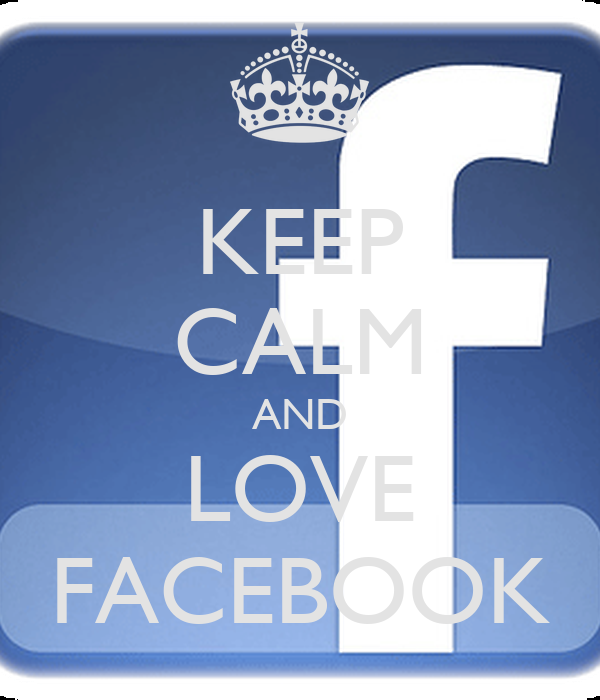 KEEP CALM AND LOVE FACEBOOK