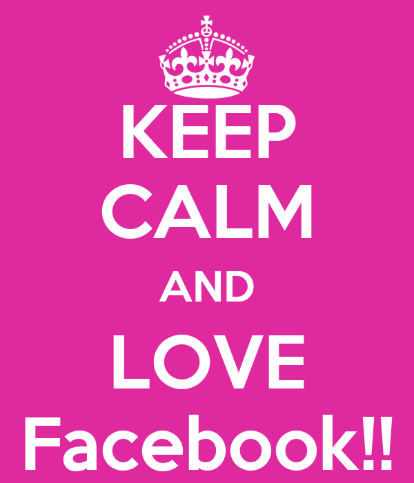 KEEP CALM AND LOVE Facebook!!