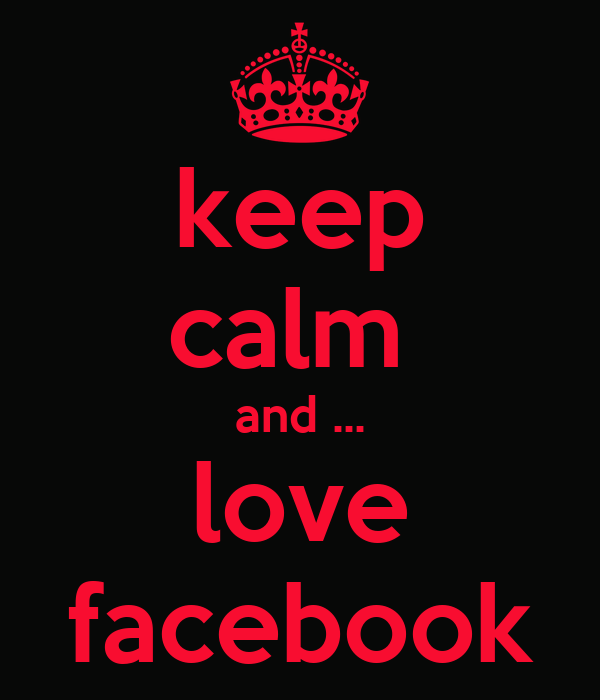 keep calm  and ... love facebook