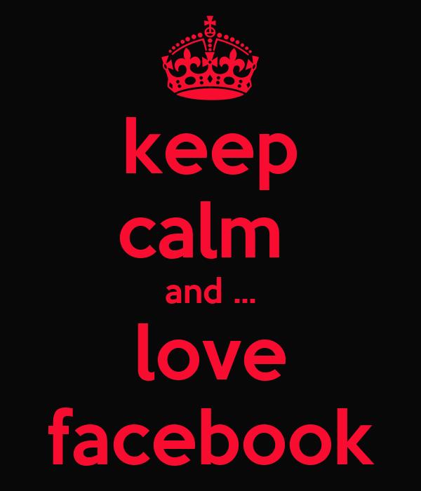 keep calm  and ... love facebook