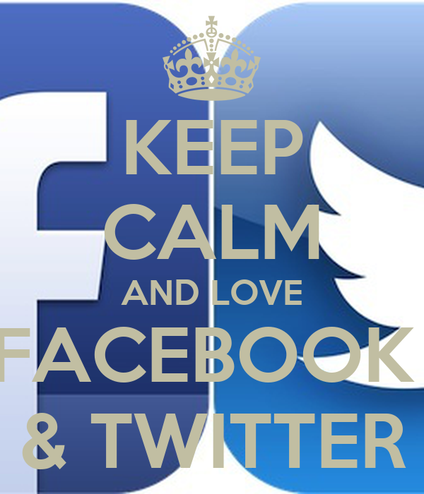 KEEP CALM AND LOVE FACEBOOK  & TWITTER