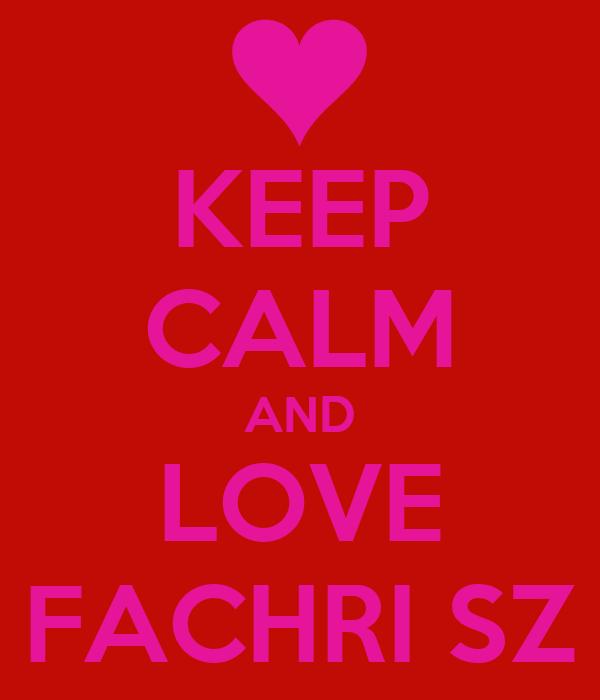 KEEP CALM AND LOVE FACHRI SZ