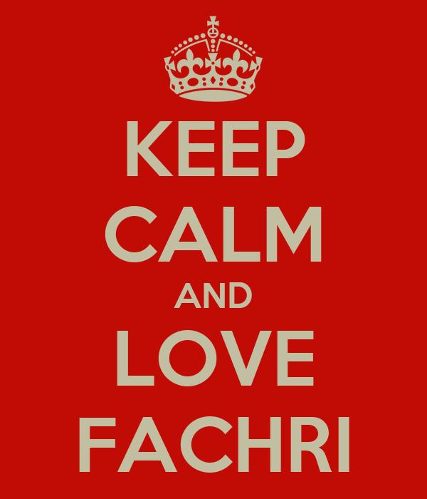 KEEP CALM AND LOVE FACHRI