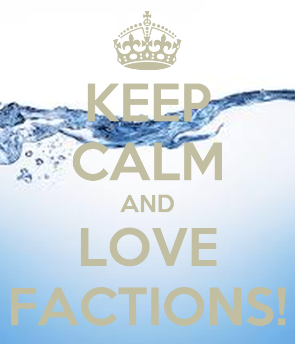 KEEP CALM AND LOVE FACTIONS!