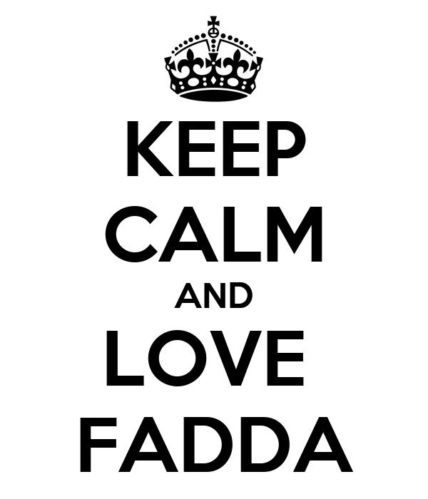 KEEP CALM AND LOVE  FADDA