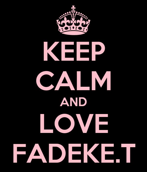 KEEP CALM AND LOVE FADEKE.T